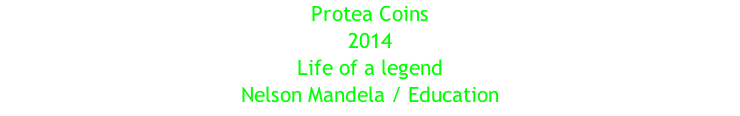Protea Coins 2014 Life of a legend Nelson Mandela / Education
