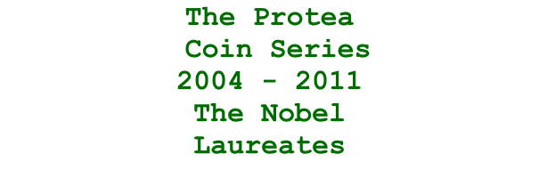 The Protea   Coin Series 2004 - 2011 The Nobel  Laureates