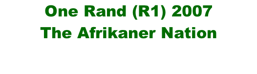 One Rand (R1) 2007 The Afrikaner Nation