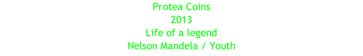 Protea Coins 2013 Life of a legend Nelson Mandela / Youth